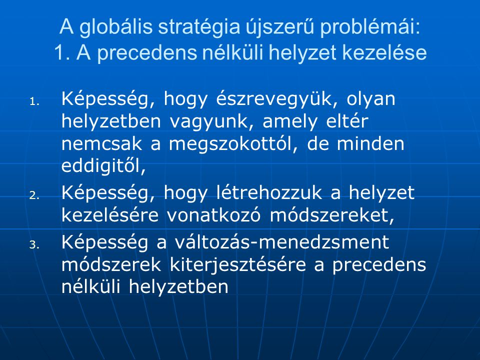 A globális stratégia újszerű problémái: 1.A precedens nélküli helyzet kezelése 1.