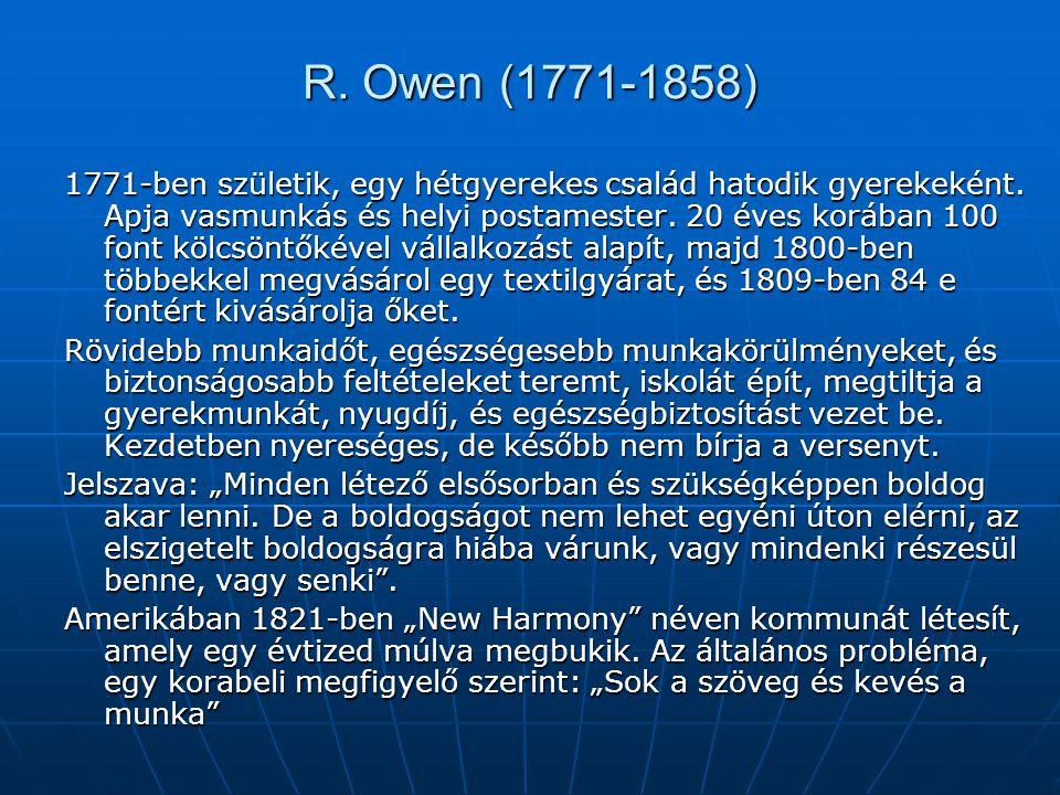 R. Owen (1771-1858) 1771-ben születik, egy hétgyerekes család hatodik gyerekeként. Apja vasmunkás és helyi postamester. 20 éves korában 100 font kölcs
