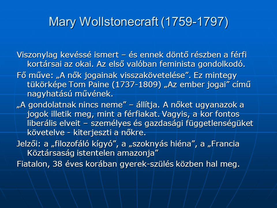 Mary Wollstonecraft (1759-1797) Viszonylag kevéssé ismert – és ennek döntő részben a férfi kortársai az okai. Az első valóban feminista gondolkodó. Fő