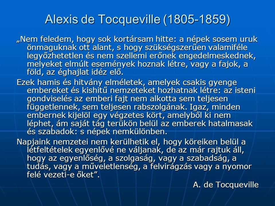 """Alexis de Tocqueville (1805-1859) """"Nem feledem, hogy sok kortársam hitte: a népek sosem uruk önmaguknak ott alant, s hogy szükségszerűen valamiféle le"""