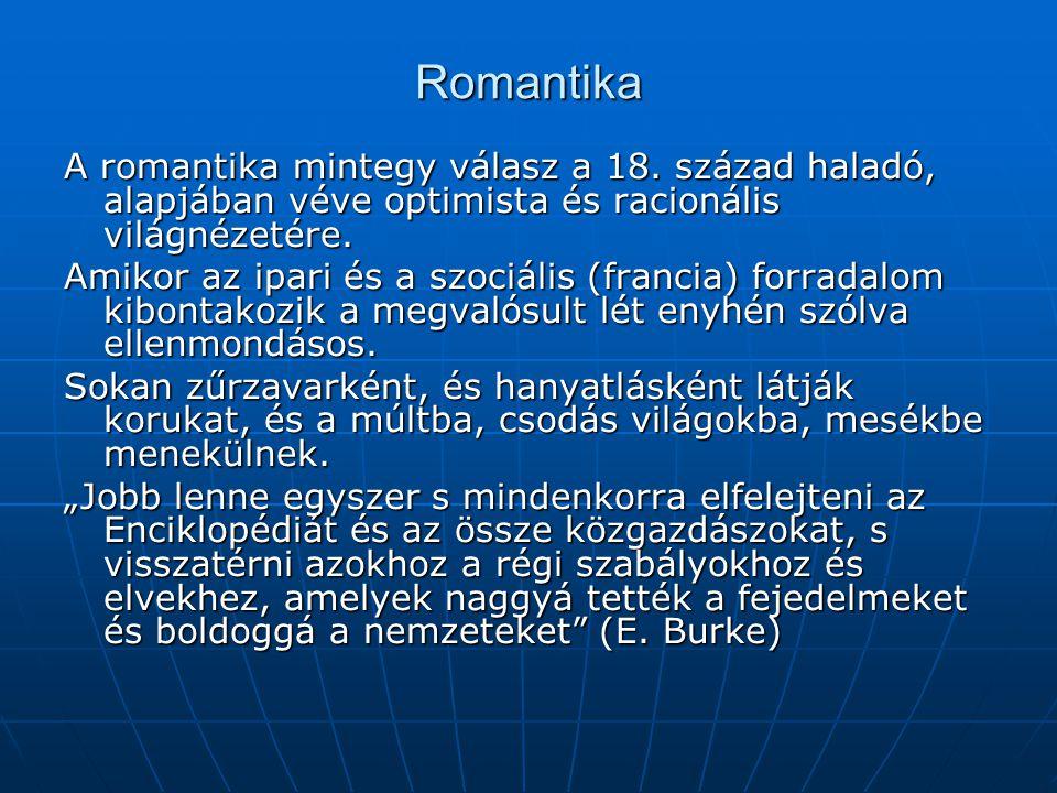 Romantika A romantika mintegy válasz a 18. század haladó, alapjában véve optimista és racionális világnézetére. Amikor az ipari és a szociális (franci