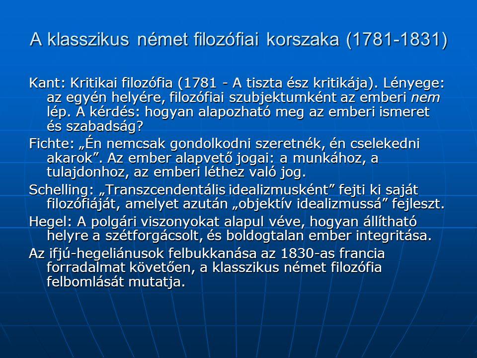 A klasszikus német filozófiai korszaka (1781-1831) Kant: Kritikai filozófia (1781 - A tiszta ész kritikája). Lényege: az egyén helyére, filozófiai szu