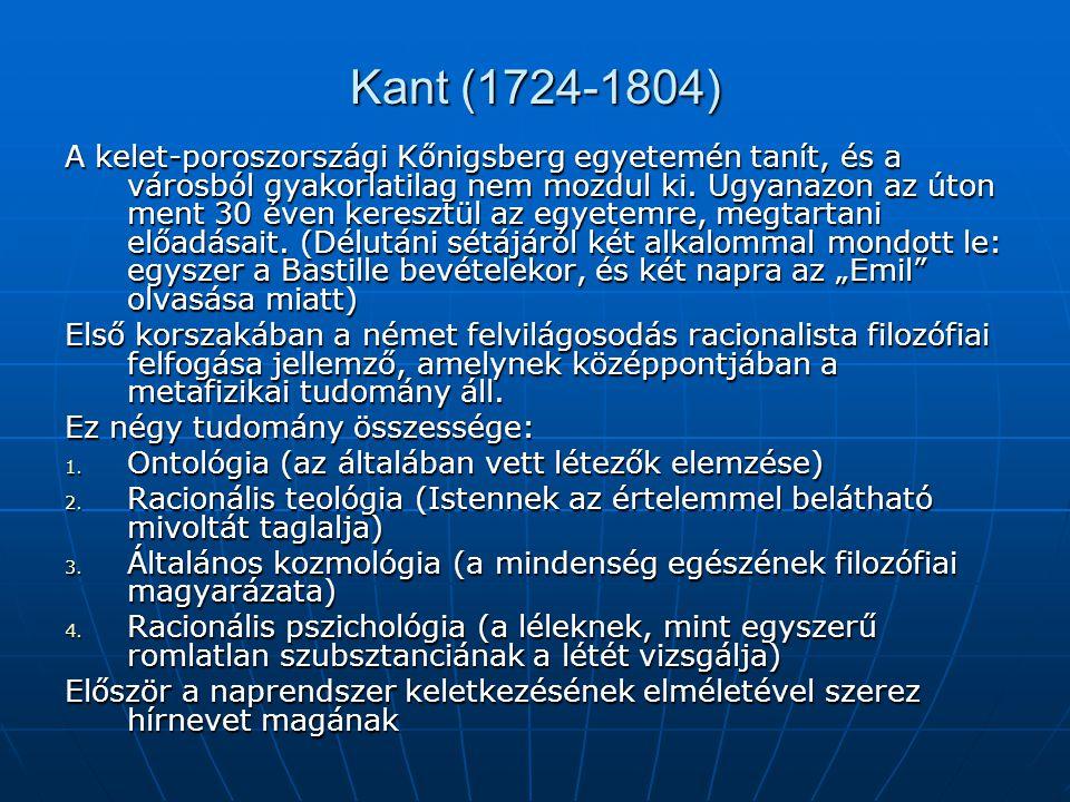 Kant (1724-1804) A kelet-poroszországi Kőnigsberg egyetemén tanít, és a városból gyakorlatilag nem mozdul ki. Ugyanazon az úton ment 30 éven keresztül