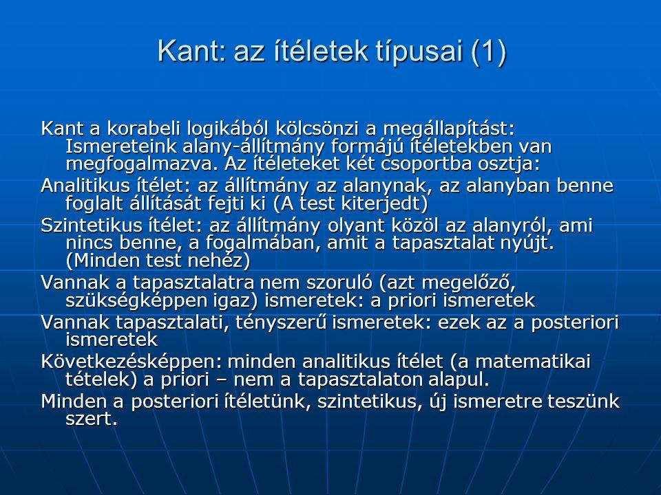 Kant: az ítéletek típusai (1) Kant a korabeli logikából kölcsönzi a megállapítást: Ismereteink alany-állítmány formájú ítéletekben van megfogalmazva.