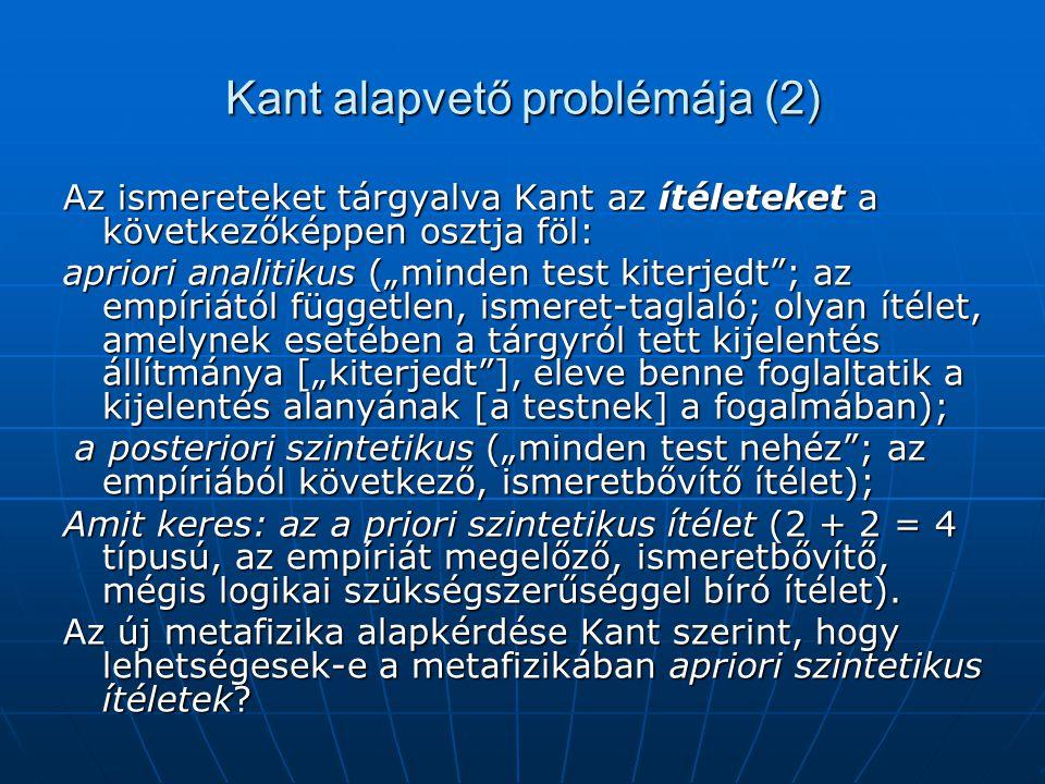 """Kant alapvető problémája (2) Az ismereteket tárgyalva Kant az ítéleteket a következőképpen osztja föl: apriori analitikus (""""minden test kiterjedt""""; az"""