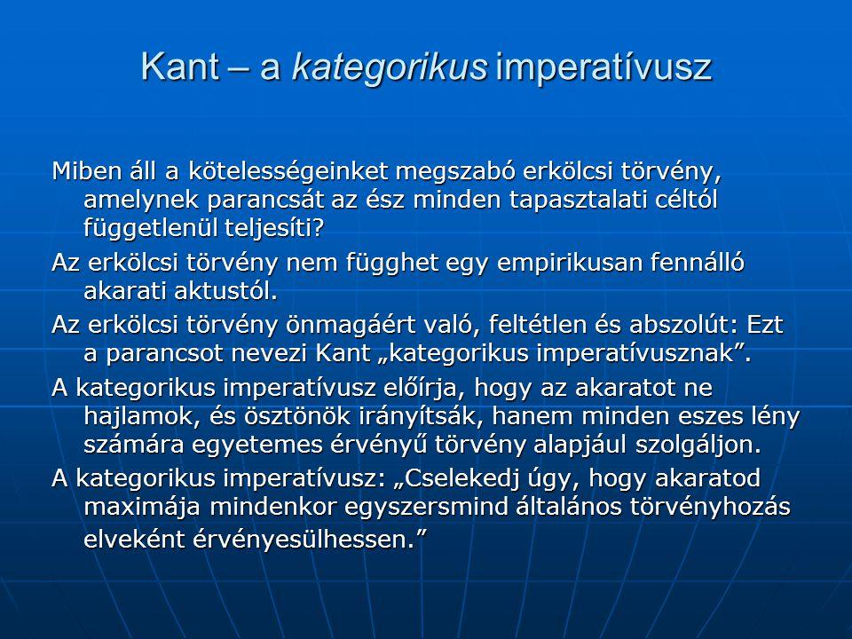 Kant – a kategorikus imperatívusz Miben áll a kötelességeinket megszabó erkölcsi törvény, amelynek parancsát az ész minden tapasztalati céltól függetl