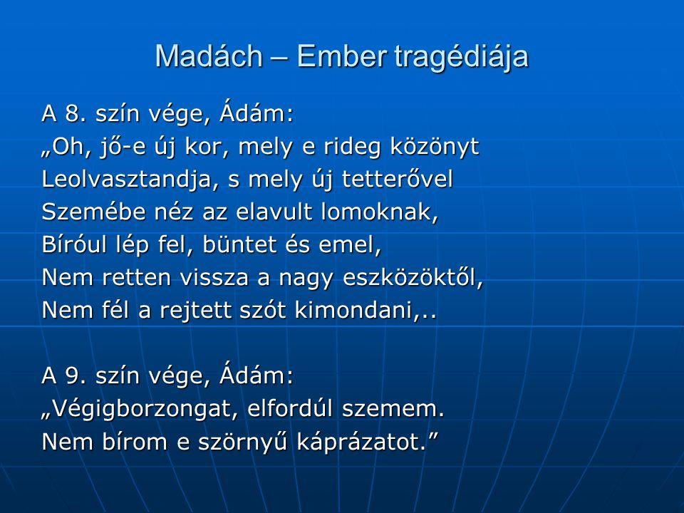 """Madách – Ember tragédiája A 8. szín vége, Ádám: """"Oh, jő-e új kor, mely e rideg közönyt Leolvasztandja, s mely új tetterővel Szemébe néz az elavult lom"""