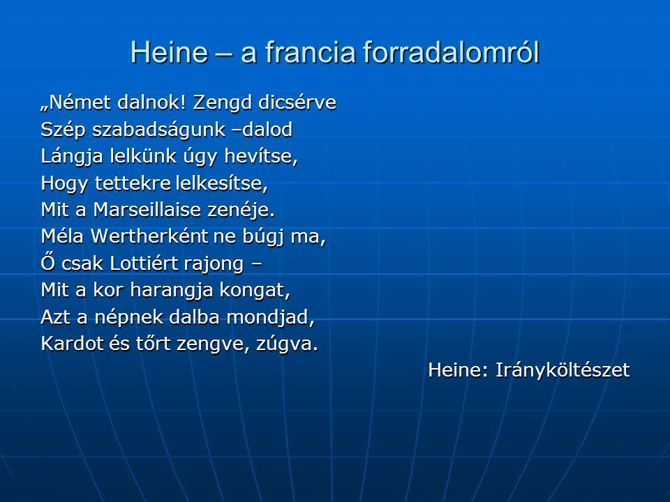 """Heine – a francia forradalomról """"Német dalnok! Zengd dicsérve Szép szabadságunk –dalod Lángja lelkünk úgy hevítse, Hogy tettekre lelkesítse, Mit a Mar"""
