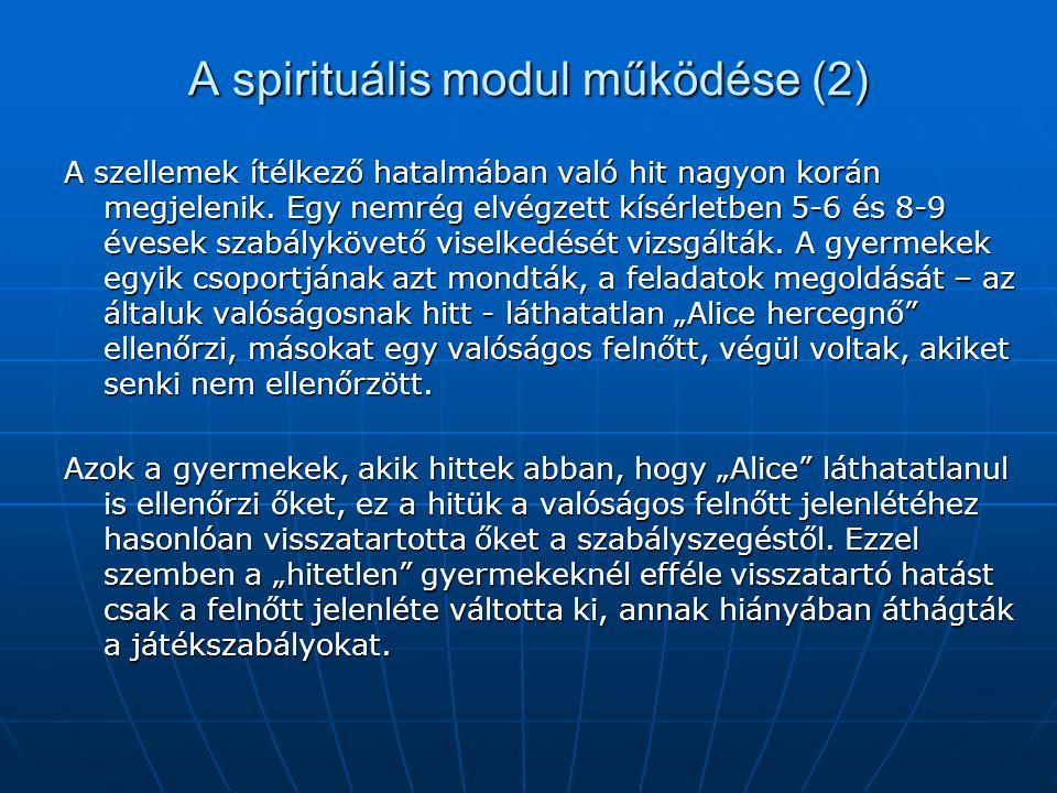 A spirituális modul működése (2) A szellemek ítélkező hatalmában való hit nagyon korán megjelenik. Egy nemrég elvégzett kísérletben 5-6 és 8-9 évesek