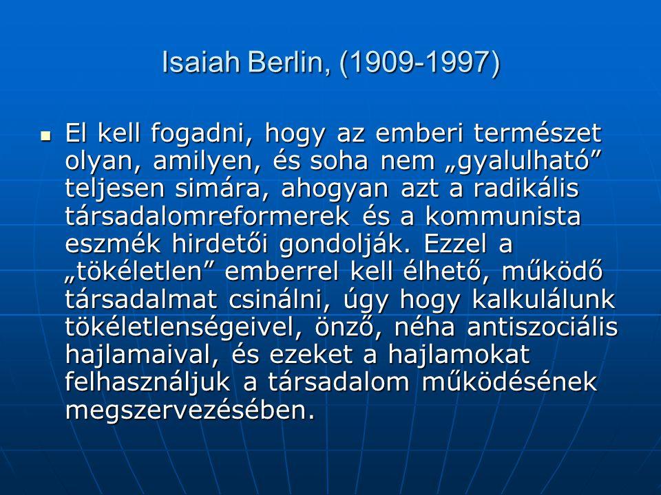 """Isaiah Berlin, (1909-1997) El kell fogadni, hogy az emberi természet olyan, amilyen, és soha nem """"gyalulható"""" teljesen simára, ahogyan azt a radikális"""