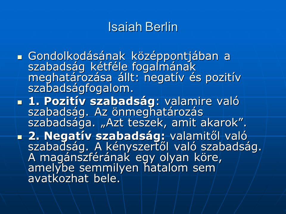 Isaiah Berlin Gondolkodásának középpontjában a szabadság kétféle fogalmának meghatározása állt: negatív és pozitív szabadságfogalom. Gondolkodásának k