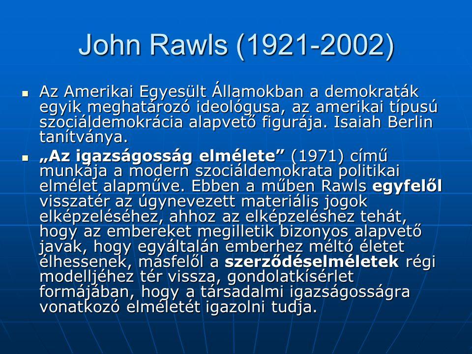 John Rawls (1921-2002) Az Amerikai Egyesült Államokban a demokraták egyik meghatározó ideológusa, az amerikai típusú szociáldemokrácia alapvető figurá