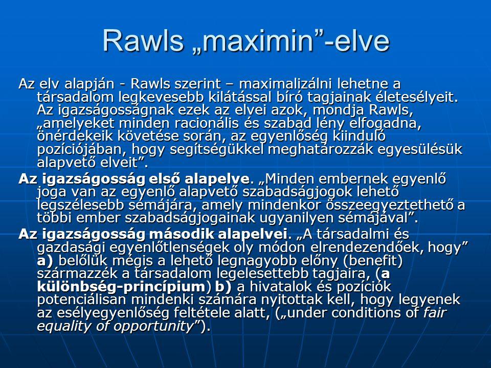 """Rawls """"maximin""""-elve Az elv alapján - Rawls szerint – maximalizálni lehetne a társadalom legkevesebb kilátással bíró tagjainak életesélyeit. Az igazsá"""