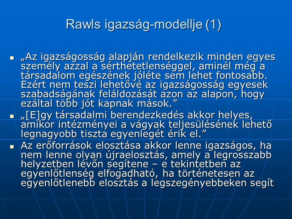 """Rawls igazság-modellje (1) """"Az igazságosság alapján rendelkezik minden egyes személy azzal a sérthetetlenséggel, aminél még a társadalom egészének jól"""
