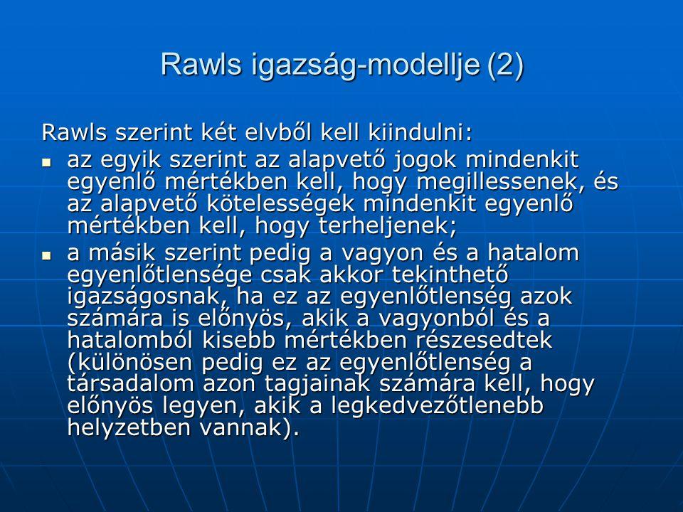 Rawls igazság-modellje (2) Rawls szerint két elvből kell kiindulni: az egyik szerint az alapvető jogok mindenkit egyenlő mértékben kell, hogy megilles
