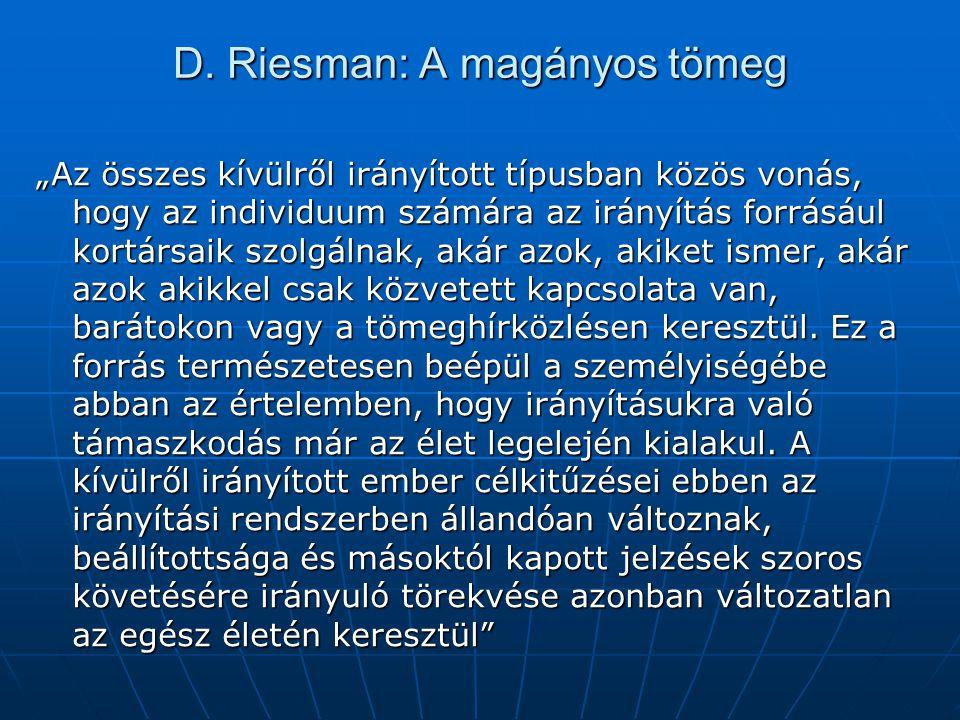 """D. Riesman: A magányos tömeg """"Az összes kívülről irányított típusban közös vonás, hogy az individuum számára az irányítás forrásául kortársaik szolgál"""