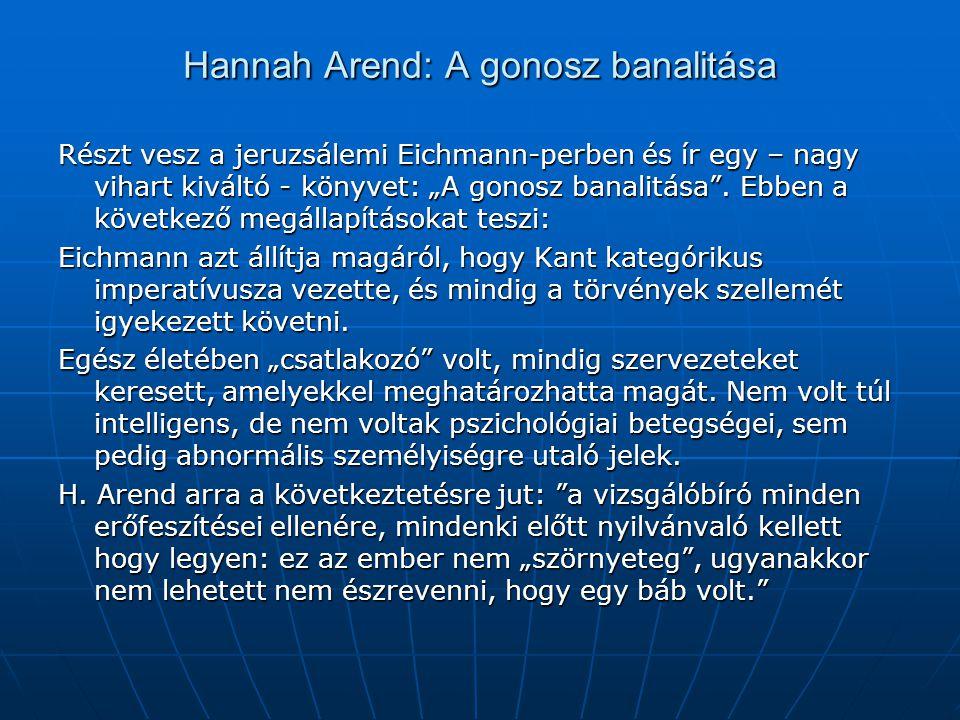 """Hannah Arend: A gonosz banalitása Részt vesz a jeruzsálemi Eichmann-perben és ír egy – nagy vihart kiváltó - könyvet: """"A gonosz banalitása"""". Ebben a k"""