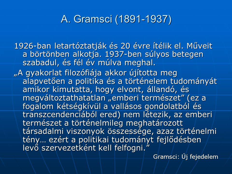 A. Gramsci (1891-1937) 1926-ban letartóztatják és 20 évre ítélik el. Műveit a börtönben alkotja. 1937-ben súlyos betegen szabadul, és fél év múlva meg