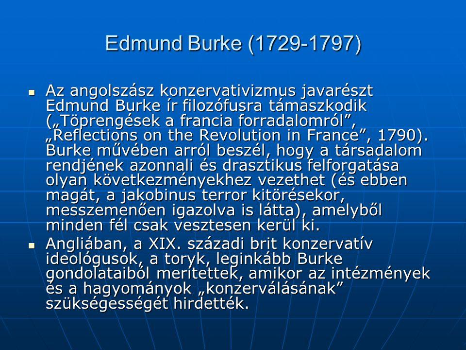 """Edmund Burke (1729-1797) Az angolszász konzervativizmus javarészt Edmund Burke ír filozófusra támaszkodik (""""Töprengések a francia forradalomról"""", """"Ref"""