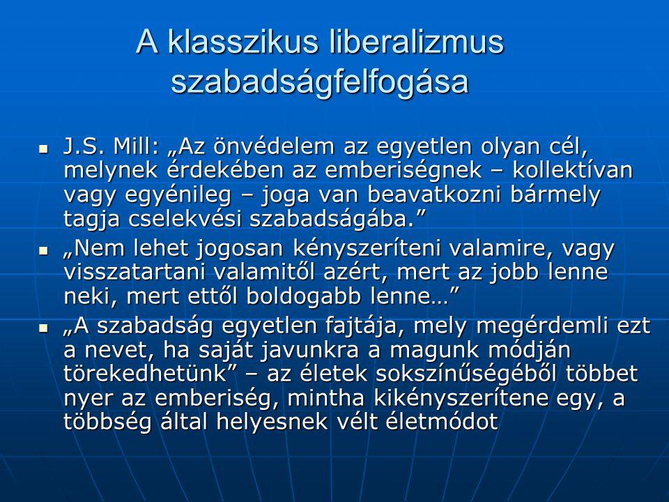 """A klasszikus liberalizmus szabadságfelfogása J.S. Mill: """"Az önvédelem az egyetlen olyan cél, melynek érdekében az emberiségnek – kollektívan vagy egyé"""