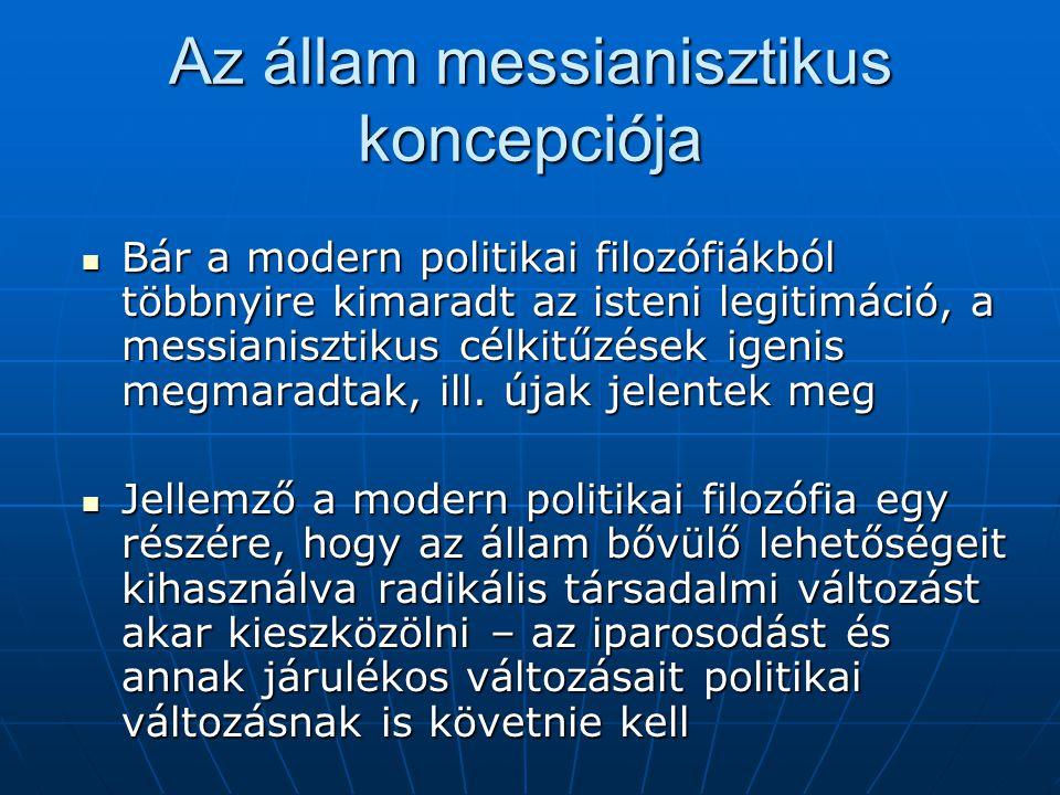Az állam messianisztikus koncepciója Bár a modern politikai filozófiákból többnyire kimaradt az isteni legitimáció, a messianisztikus célkitűzések ige