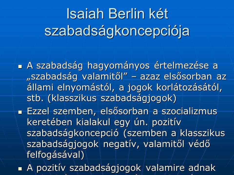 """Isaiah Berlin két szabadságkoncepciója A szabadság hagyományos értelmezése a """"szabadság valamitől"""" – azaz elsősorban az állami elnyomástól, a jogok ko"""