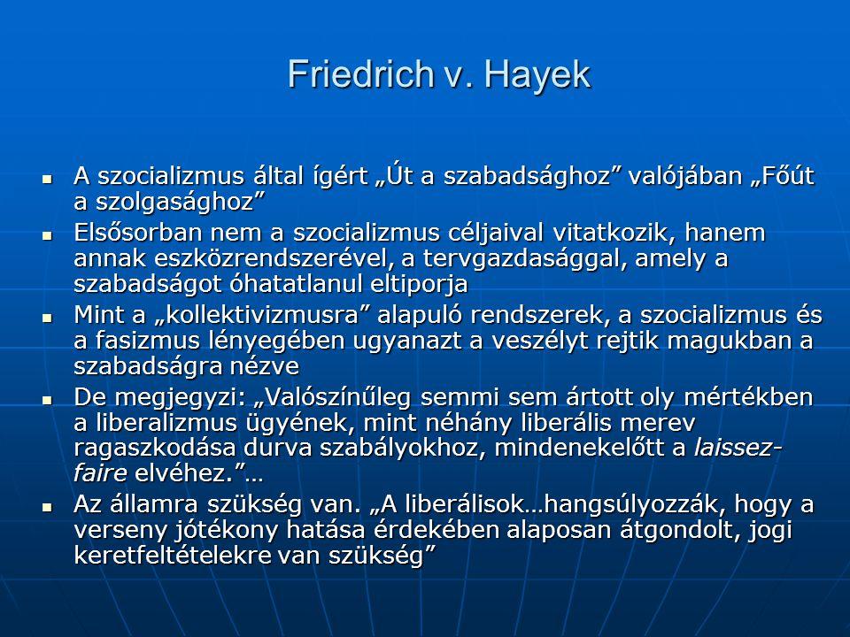 """Friedrich v. Hayek A szocializmus által ígért """"Út a szabadsághoz"""" valójában """"Főút a szolgasághoz"""" A szocializmus által ígért """"Út a szabadsághoz"""" valój"""