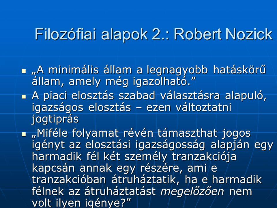 """Filozófiai alapok 2.: Robert Nozick """"A minimális állam a legnagyobb hatáskörű állam, amely még igazolható."""" """"A minimális állam a legnagyobb hatáskörű"""