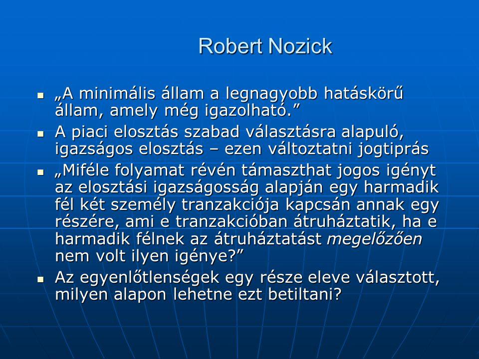 """Robert Nozick """"A minimális állam a legnagyobb hatáskörű állam, amely még igazolható."""" """"A minimális állam a legnagyobb hatáskörű állam, amely még igazo"""