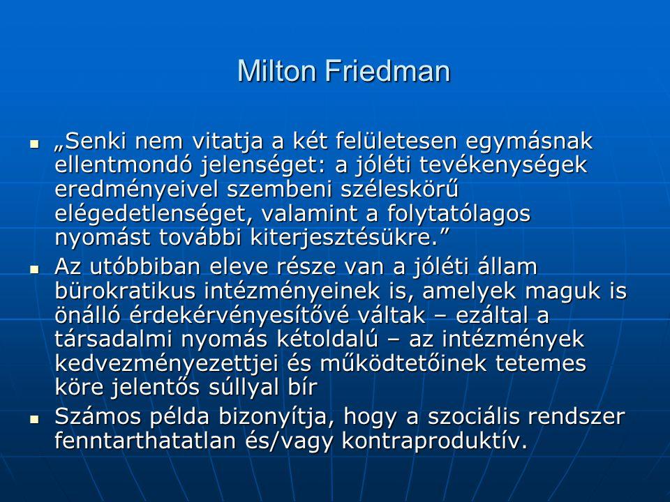"""Milton Friedman """"Senki nem vitatja a két felületesen egymásnak ellentmondó jelenséget: a jóléti tevékenységek eredményeivel szembeni széleskörű eléged"""