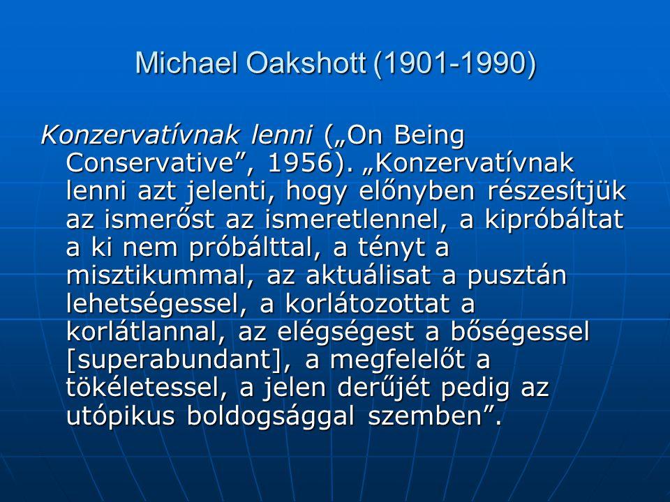 """Michael Oakshott (1901-1990) Konzervatívnak lenni (""""On Being Conservative"""", 1956). """"Konzervatívnak lenni azt jelenti, hogy előnyben részesítjük az ism"""