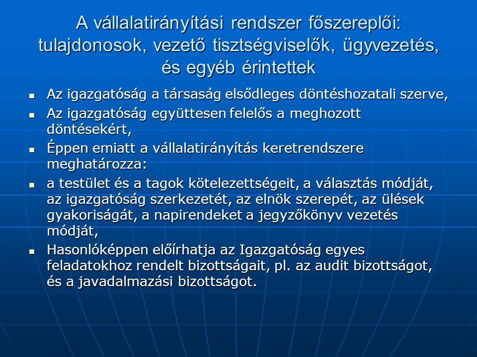 A vállalatirányítási rendszer főszereplői: tulajdonosok, vezető tisztségviselők, ügyvezetés, és egyéb érintettek Az igazgatóság a társaság elsődleges