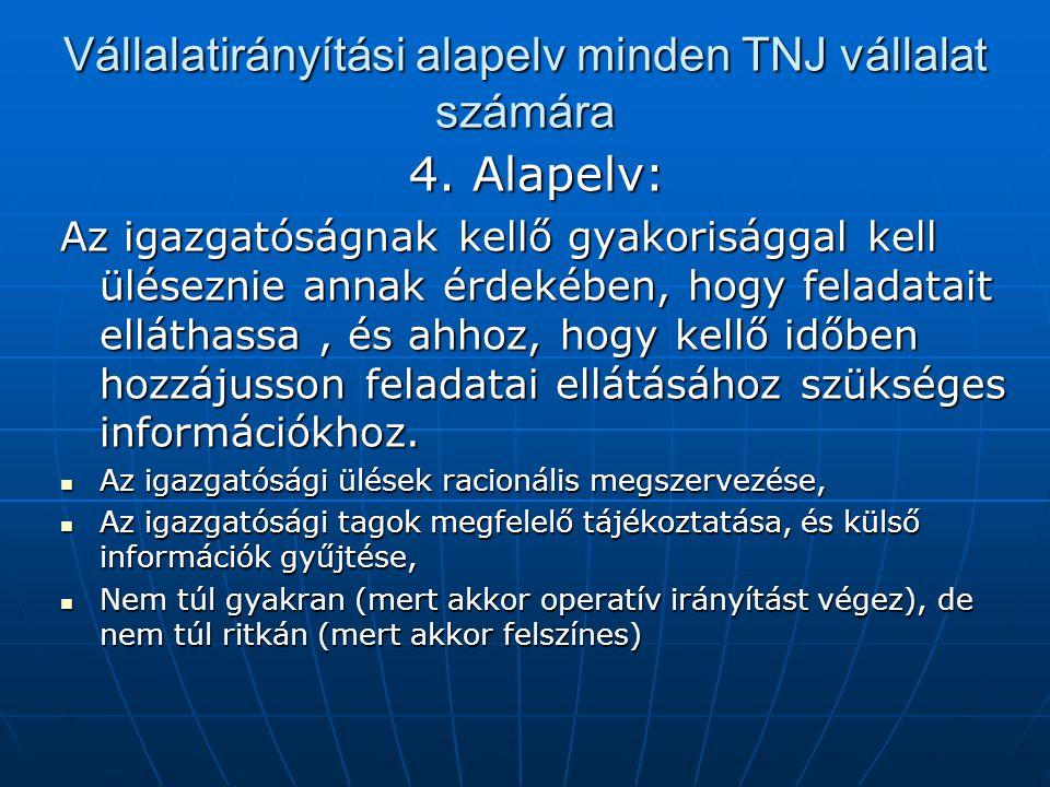 Vállalatirányítási alapelv minden TNJ vállalat számára 4. Alapelv: Az igazgatóságnak kellő gyakorisággal kell üléseznie annak érdekében, hogy feladata