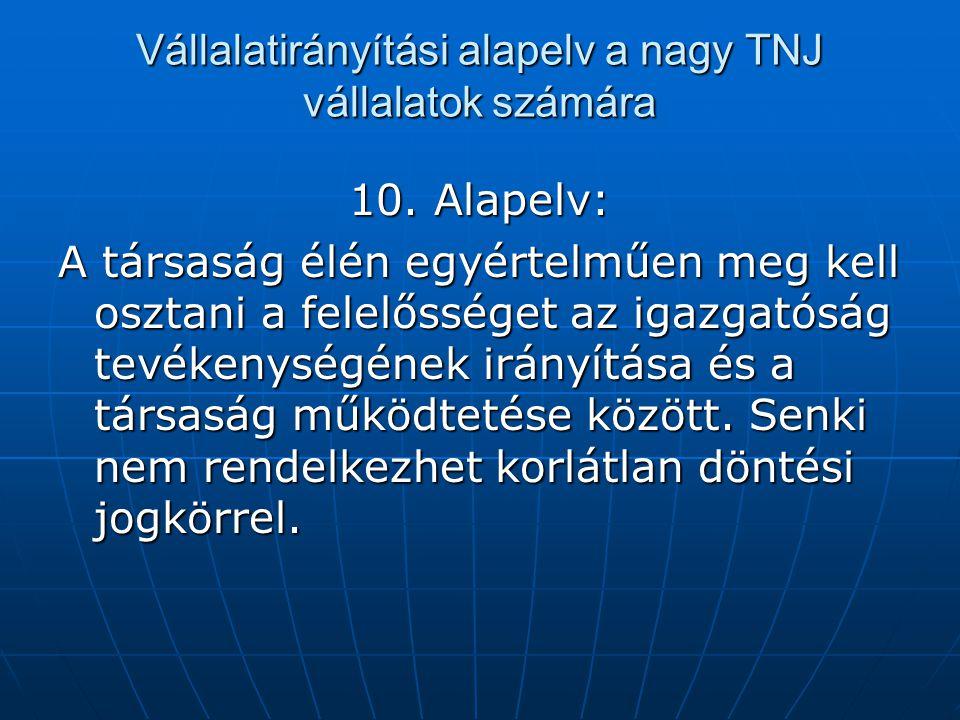 Vállalatirányítási alapelv a nagy TNJ vállalatok számára 10. Alapelv: A társaság élén egyértelműen meg kell osztani a felelősséget az igazgatóság tevé
