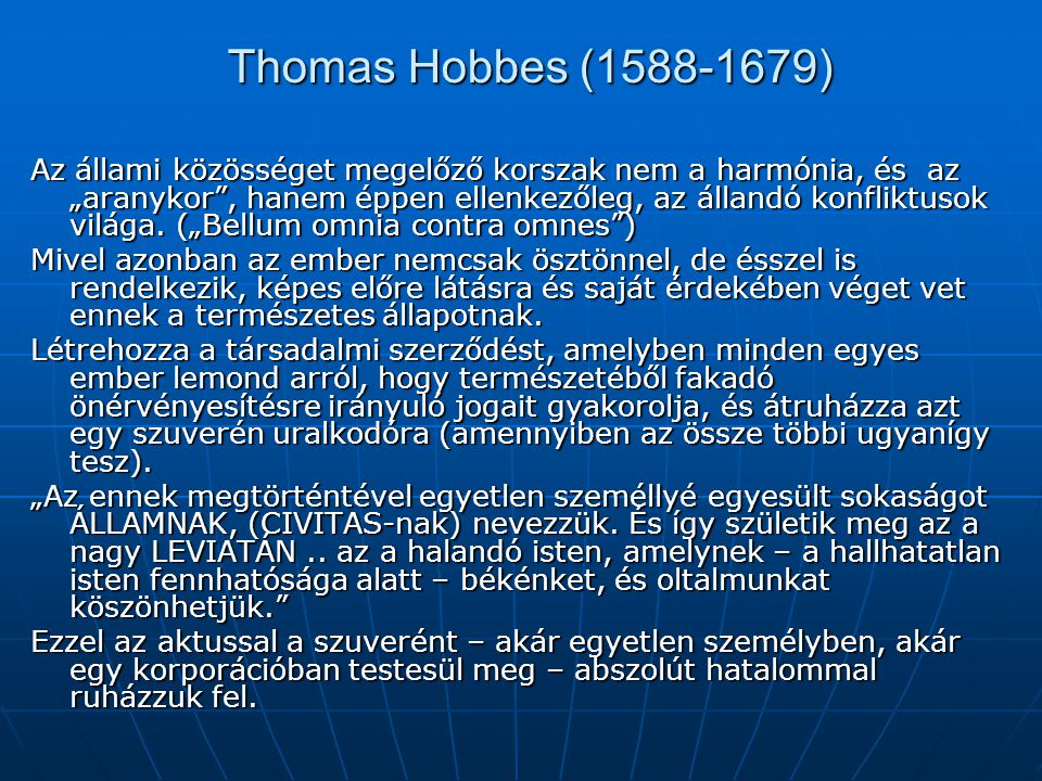 """Thomas Hobbes (1588-1679) Az állami közösséget megelőző korszak nem a harmónia, és az """"aranykor"""", hanem éppen ellenkezőleg, az állandó konfliktusok vi"""
