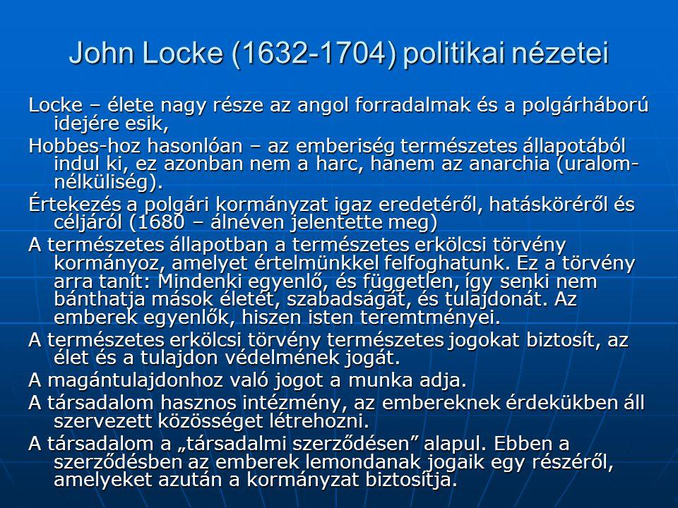 John Locke (1632-1704) politikai nézetei Locke – élete nagy része az angol forradalmak és a polgárháború idejére esik, Hobbes-hoz hasonlóan – az ember