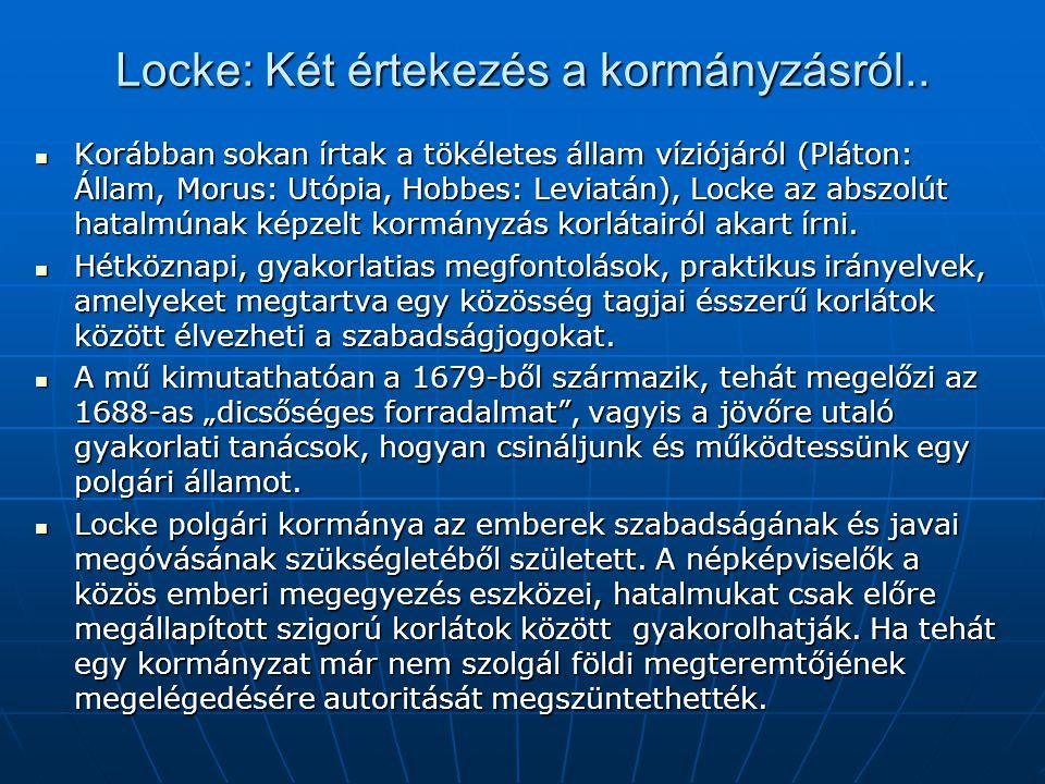 Locke: Két értekezés a kormányzásról.. Korábban sokan írtak a tökéletes állam víziójáról (Pláton: Állam, Morus: Utópia, Hobbes: Leviatán), Locke az ab
