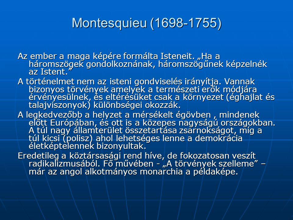"""Montesquieu (1698-1755) Az ember a maga képére formálta Isteneit. """"Ha a háromszögek gondolkoznának, háromszögűnek képzelnék az Istent."""" A történelmet"""