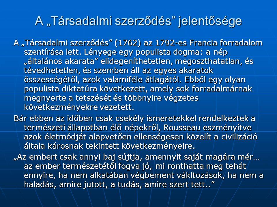 """A """"Társadalmi szerződés"""" jelentősége A """"Társadalmi szerződés"""" (1762) az 1792-es Francia forradalom szentírása lett. Lényege egy populista dogma: a nép"""