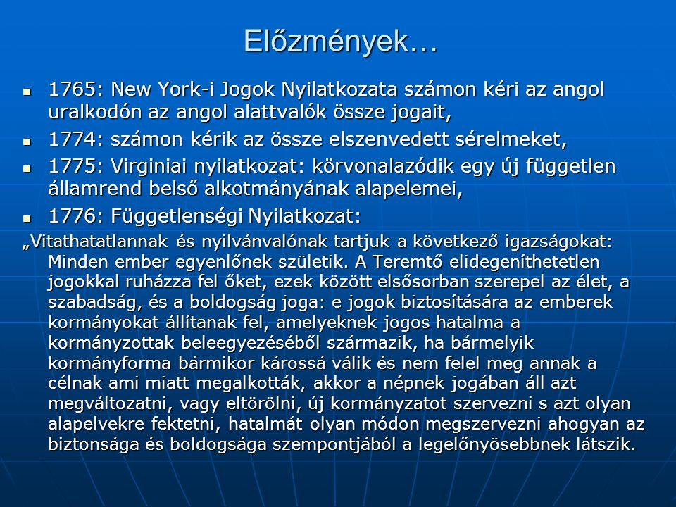 Előzmények… 1765: New York-i Jogok Nyilatkozata számon kéri az angol uralkodón az angol alattvalók össze jogait, 1765: New York-i Jogok Nyilatkozata s