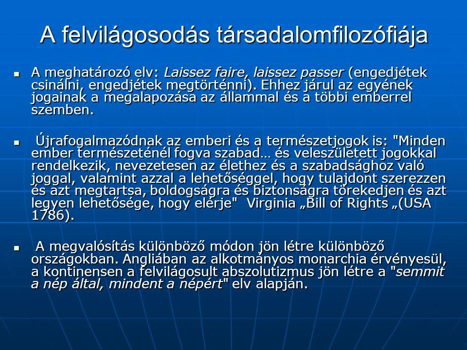 A felvilágosodás társadalomfilozófiája A meghatározó elv: Laissez faire, laissez passer (engedjétek csinálni, engedjétek megtörténni). Ehhez járul az