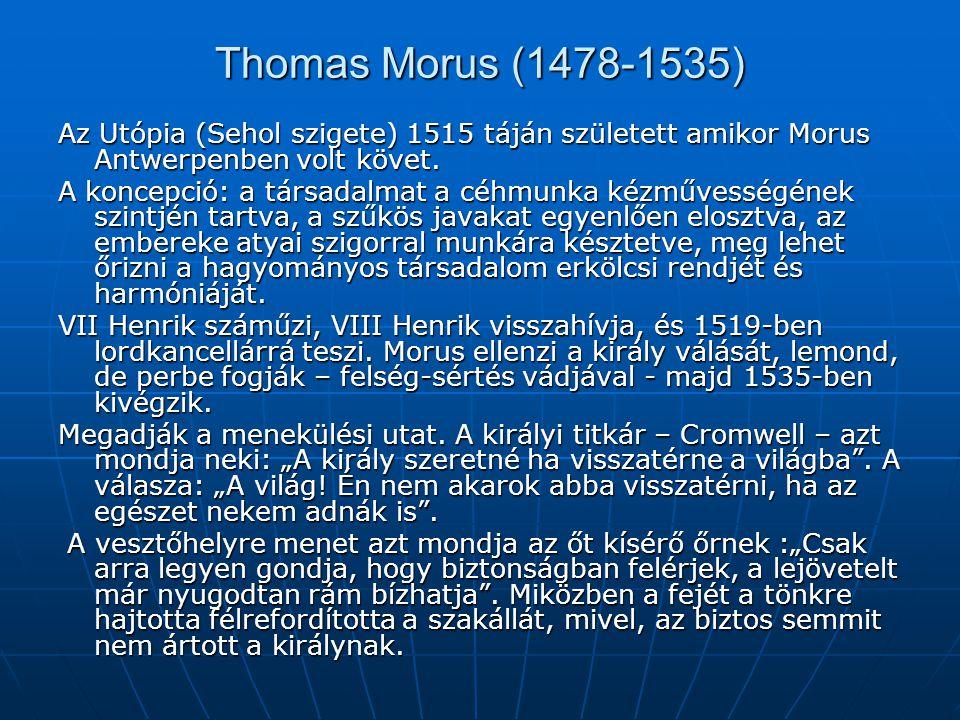 """Az Utópia (1515) """"Szilárd meggyőződésem, hogy a vagyont méltányos és igazságos rendben szétosztani, vagy boldogan élni a földi javakkal csak a magánvagyon eltörlésével lehet."""