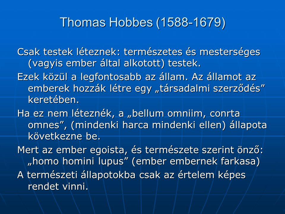 Thomas Hobbes (1588-1679) Önéletrajzi írásában megjegyzi: anyám ikreket szült, engem és a rettegést.