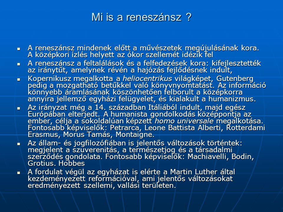 Az új kor lényege Az európai fejlődés új szakasza: Gazdaság, demográfia, és felfedezések, Gazdaság, demográfia, és felfedezések, Könyvnyomtatás, Könyvnyomtatás, Hajóemelő szerkezet, Hajóemelő szerkezet, Bankok és biztosítók, Bankok és biztosítók, Könyvviteli rendszer születése Könyvviteli rendszer születése Hadügyi forradalom (ágyú, és puska) Hadügyi forradalom (ágyú, és puska) A tudomány és az ipar A tudomány és az ipar Művészetek – reneszánsz Művészetek – reneszánsz Új, autonóm személyiség születése Új, autonóm személyiség születése