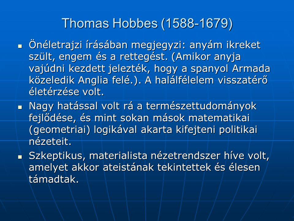 Az emberi természet – Hobbes szerint Az ember természetétől fogva önző lény, amely önfenntartásra törekszik, mind a sajátéra, mind a családjáéra.