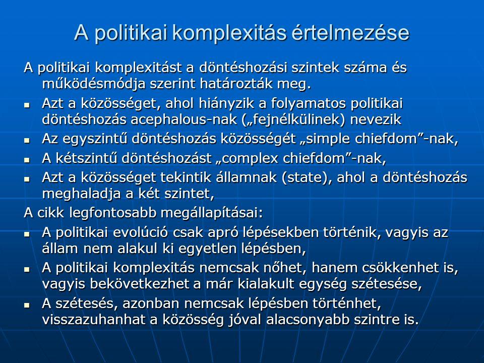 A politikai komplexitás értelmezése A politikai komplexitást a döntéshozási szintek száma és működésmódja szerint határozták meg. Azt a közösséget, ah