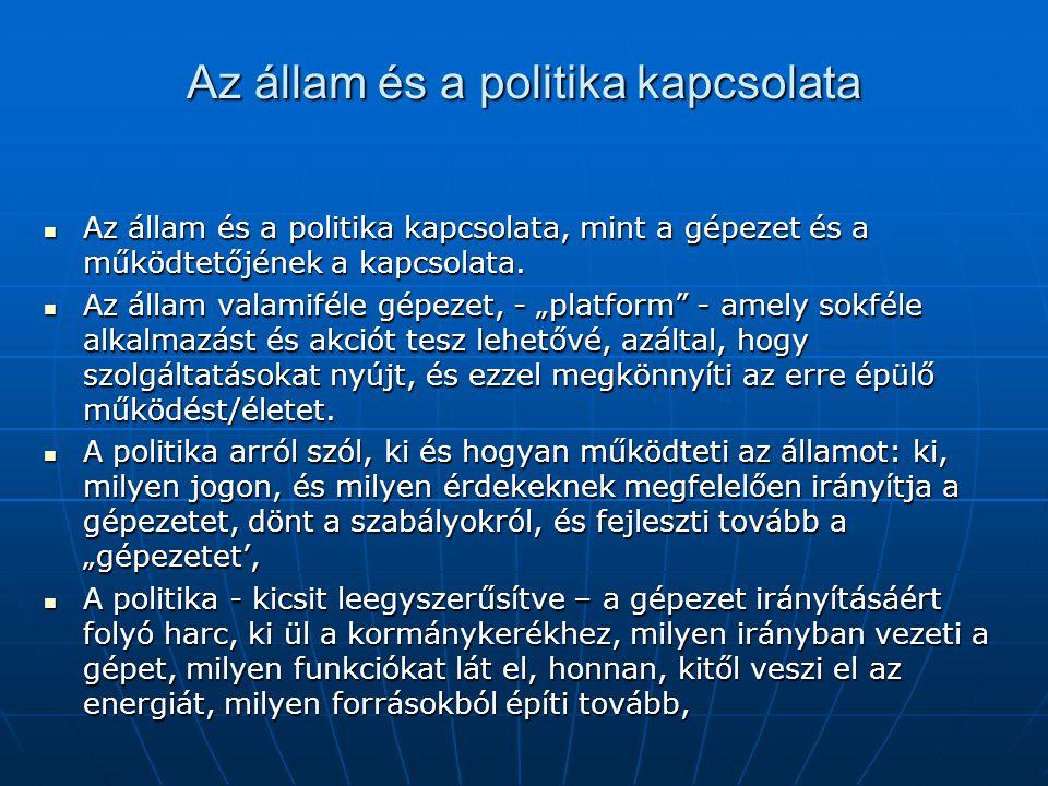 Az állam és a politika kapcsolata Az állam és a politika kapcsolata, mint a gépezet és a működtetőjének a kapcsolata. Az állam és a politika kapcsolat
