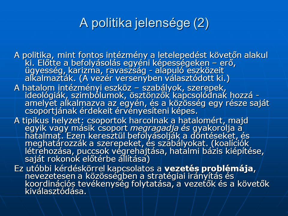 A politika jelensége (2) A politika, mint fontos intézmény a letelepedést követőn alakul ki. Előtte a befolyásolás egyéni képességeken – erő, ügyesség