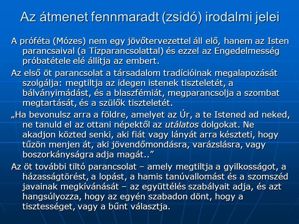 Az átmenet fennmaradt (zsidó) irodalmi jelei A próféta (Mózes) nem egy jövőtervezettel áll elő, hanem az Isten parancsaival (a Tízparancsolattal) és e
