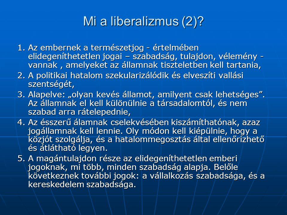 Mi a liberalizmus (2)? 1. Az embernek a természetjog - értelmében elidegeníthetetlen jogai – szabadság, tulajdon, vélemény - vannak, amelyeket az álla